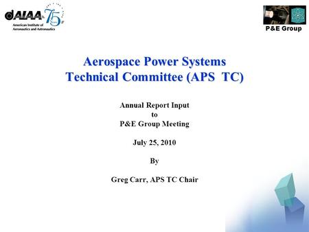 P&E Group Aerospace Power Systems Technical Committee (APS TC) Annual Report Input to P&E Group Meeting July 25, 2010 By Greg Carr, APS TC Chair.