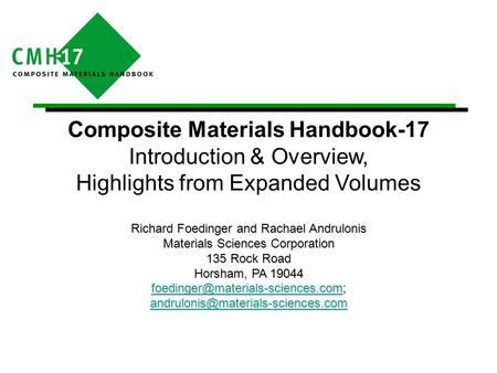 Composite Materials Handbook-17 Introduction & Overview, Highlights from Expanded Volumes Richard Foedinger and Rachael Andrulonis Materials Sciences Corporation.