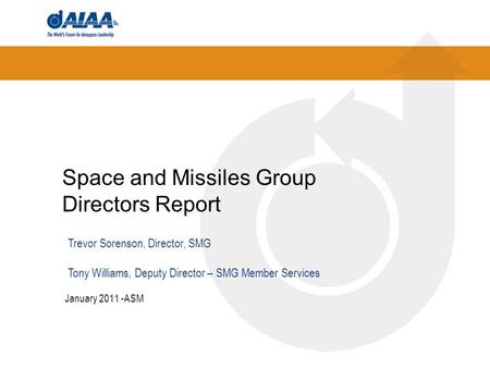 Space and Missiles Group Directors Report January 2011 -ASM Trevor Sorenson, Director, SMG Tony Williams, Deputy Director – SMG Member Services.