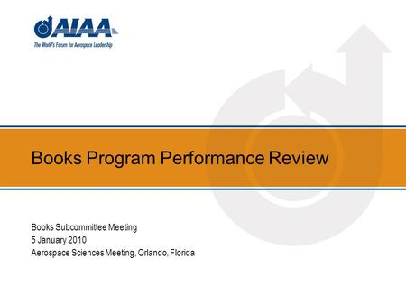 Books Program Performance Review Books Subcommittee Meeting 5 January 2010 Aerospace Sciences Meeting, Orlando, Florida.
