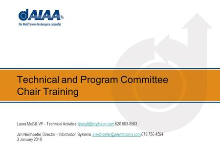 Technical and Program Committee Chair Training Laura McGill, VP - Technical Activities, 520 663-8583 Jim Neidhoefer,