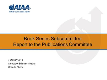 Book Series Subcommittee Report to the Publications Committee 7 January 2010 Aerospace Sciences Meeting Orlando, Florida.