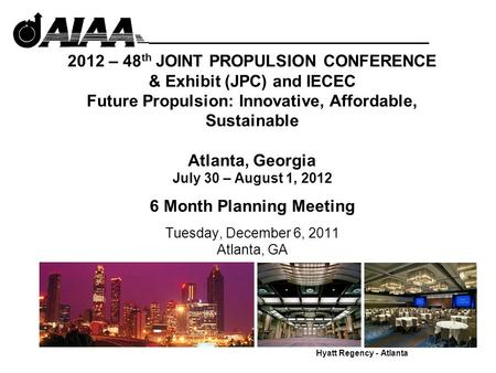 2012 – 48 th JOINT PROPULSION CONFERENCE & Exhibit (JPC) and IECEC Future Propulsion: Innovative, Affordable, Sustainable Atlanta, Georgia July 30 – August.