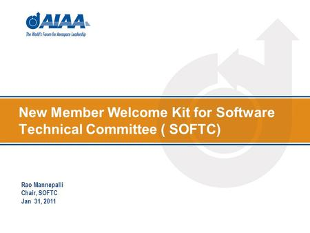 New Member Welcome Kit for Software Technical Committee ( SOFTC) Rao Mannepalli Chair, SOFTC Jan 31, 2011.