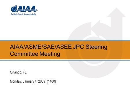 AIAA/ASME/SAE/ASEE JPC Steering Committee Meeting Orlando, FL Monday, January 4, 2009 (1400)
