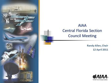 AIAA Central Florida Section Council Meeting Randy Allen, Chair 12 April 2011.