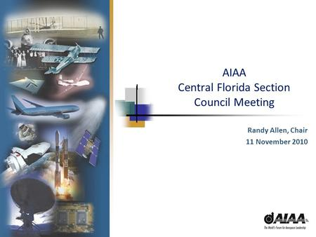 AIAA Central Florida Section Council Meeting Randy Allen, Chair 11 November 2010.