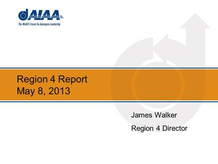 Region 4 Report May 8, 2013 James Walker Region 4 Director.