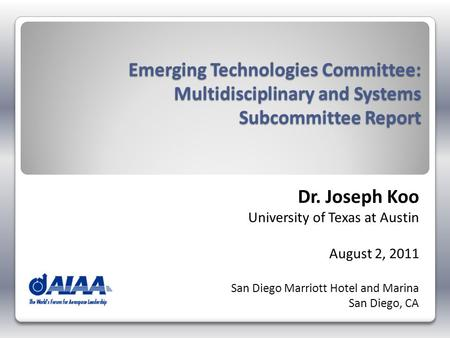 Emerging Technologies Committee: Multidisciplinary and Systems Subcommittee Report Dr. Joseph Koo University of Texas at Austin August 2, 2011 San Diego.