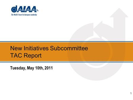 New Initiatives Subcommittee TAC Report Tuesday, May 10th, 2011 1.