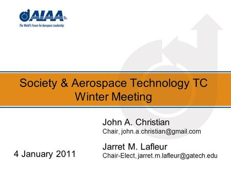 Society & Aerospace Technology TC Winter Meeting 4 January 2011 John A. Christian Chair, Jarret M. Lafleur Chair-Elect,