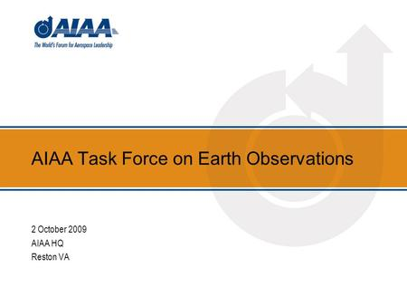 AIAA Task Force on Earth Observations 2 October 2009 AIAA HQ Reston VA.