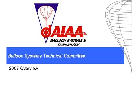 Balloon Systems Technical Committee 2007 Overview.