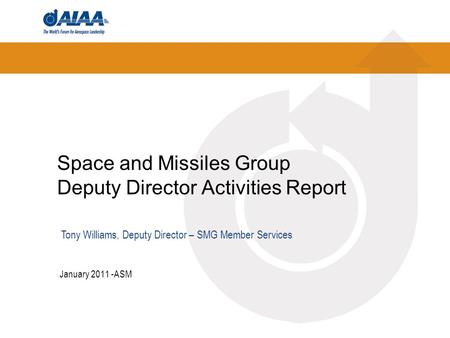 Space and Missiles Group Deputy Director Activities Report January 2011 -ASM Tony Williams, Deputy Director – SMG Member Services.