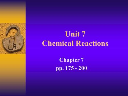 Unit 7 Chemical Reactions Chapter 7 pp. 175 - 200.