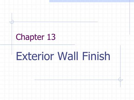 Chapter 13 Exterior Wall Finish. Cornice Definition: the overhang of a roof at the eave. Includes the fascia board, a soffit, and any moldings. Provides.