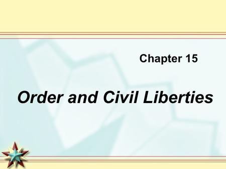 Chapter 15 Order and Civil Liberties. The Bill of Rights The failure to include a Bill of Rights was one of the most important obstacles to the adoption.