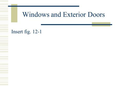 Windows and Exterior Doors Insert fig. 12-1. Types of Windows Double-hung: consists of 2 sash that slide up and down in the window frame. Most widely.