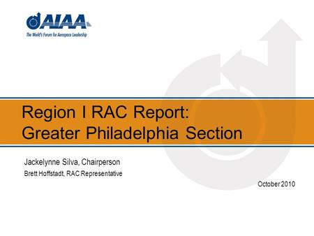 Region I RAC Report: Greater Philadelphia Section Jackelynne Silva, Chairperson Brett Hoffstadt, RAC Representative October 2010.