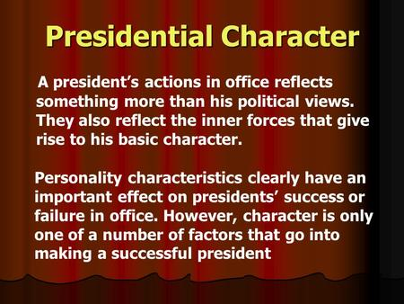 Presidential Character A presidents actions in office reflects something more than his political views. They also reflect the inner forces that give rise.