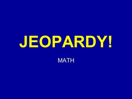 Click Once to Begin JEOPARDY! MATH JEOPARDY! 100 200 300 400 500 GeometryFractionsRatio Measure ment DecimalsPercent.