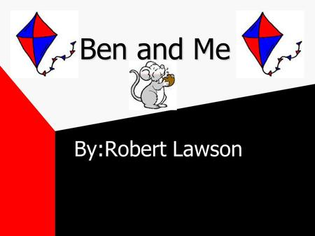 Ben and Me By:Robert Lawson Courtney Humbert Antonio Ganios Kyle Swartz.