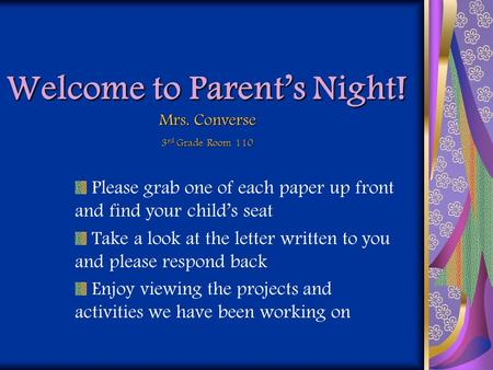 Welcome to Parents Night! Please grab one of each paper up front and find your childs seat Take a look at the letter written to you and please respond.