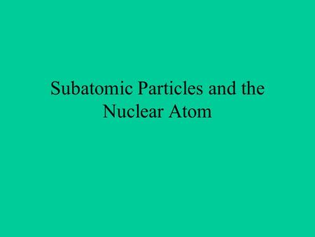 Subatomic Particles and the Nuclear Atom. Discovering the Electron William Crooke - Scientists were working in the lab with a tube filled with gas and.