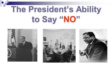 "The President's Ability to Say ""NO"""