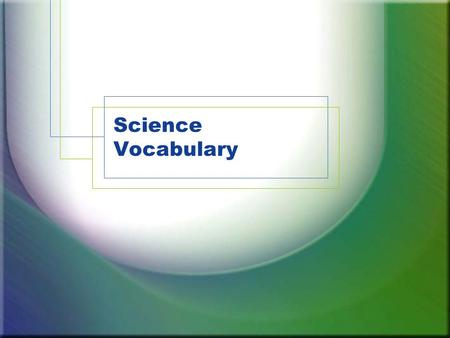 Science Vocabulary. Write this definition in your science folder Cooperate To work together with others to reach a goal.