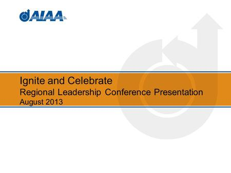 Ignite and Celebrate Regional Leadership Conference Presentation August 2013.