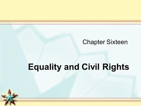 Chapter Sixteen Equality and Civil Rights. Conceptions of Equality Americans want equality, but they differ on the extent to which government should provide.