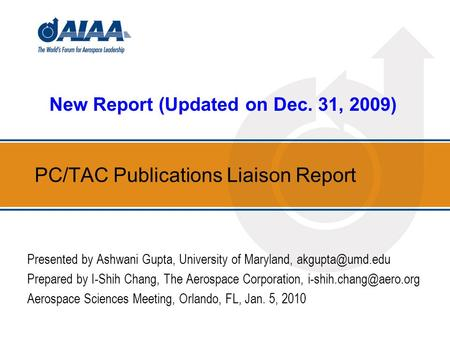 PC/TAC Publications Liaison Report Presented by Ashwani Gupta, University of Maryland, Prepared by I-Shih Chang, The Aerospace Corporation,