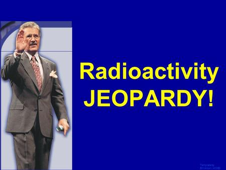 Radioactivity JEOPARDY!