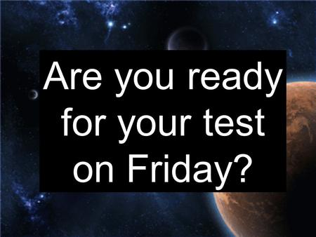 Are you ready for your test on Friday?. Which word names a body in space that travels around a star? A. B. C.D. galaxy atmosphere comet planet.