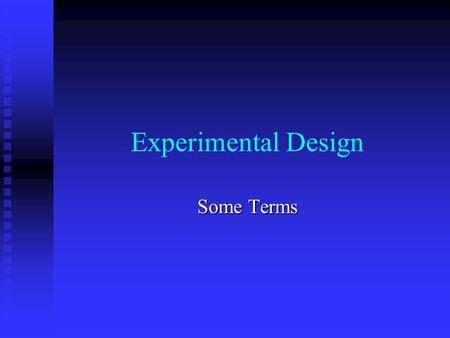 Experimental Design Some Terms. Elements to a good experiment Question Question Hypothesis Hypothesis Reasonable and testable explanation for observations.