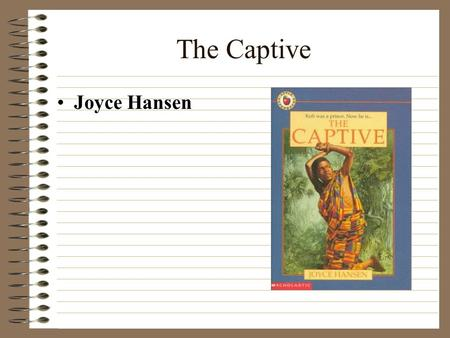 The Captive Joyce Hansen Presented By: Joey Housos Justin Runner David Byers Morgan Traeger.