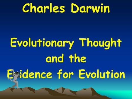 Charles Darwin Evolutionary Thought and the Evidence for Evolution.