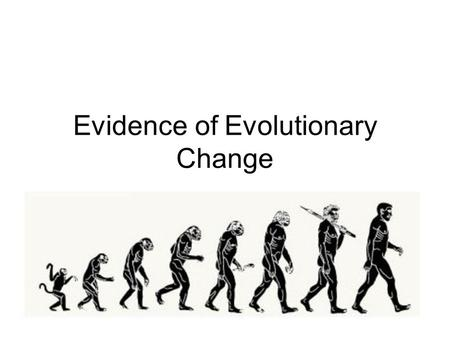 Evidence of Evolutionary Change