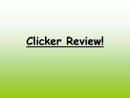 Clicker Review!.