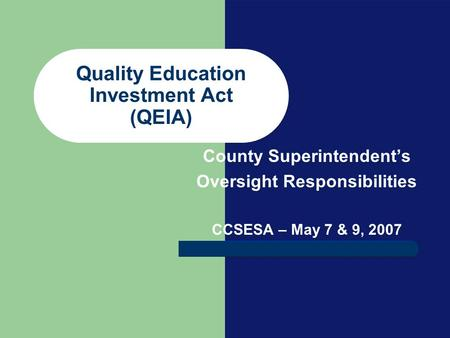 Quality Education Investment Act (QEIA) County Superintendents Oversight Responsibilities CCSESA – May 7 & 9, 2007.