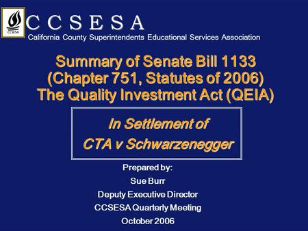 Summary of Senate Bill 1133 (Chapter 751, Statutes of 2006) The Quality Investment Act (QEIA) In Settlement of CTA v Schwarzenegger C C S E S A California.