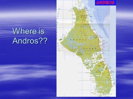 Where is Andros??. Mercator Projection World Ocean.