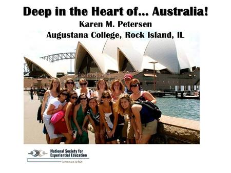 Deep in the Heart of… Australia! Deep in the Heart of… Australia! Karen M. Petersen Augustana College, Rock Island, IL.
