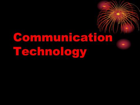 Communication Technology. What is Communication Technology?