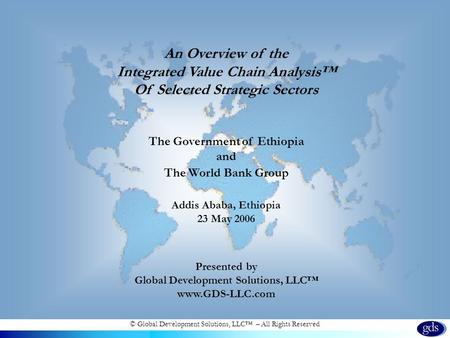 © Global Development Solutions, LLC – All Rights Reserved An Overview of the Integrated Value Chain Analysis Of Selected Strategic Sectors The Government.