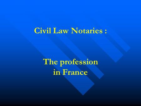 Civil Law Notaries : The profession in France. Guarantors of public interest legal services Notaries are lawyers. They are named as judicial officers.