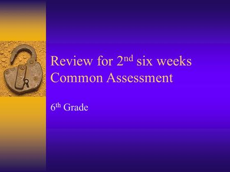 Review for 2nd six weeks Common Assessment