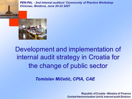 Republic of Croatia - Ministry of Finance Central Harmonisation Unit & Internal audit Division PEM-PAL - 2nd Internal auditors Community of Practice Workshop.