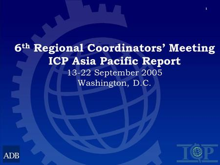 1 6 th Regional Coordinators Meeting ICP Asia Pacific Report 13-22 September 2005 Washington, D.C.